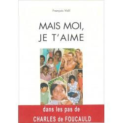 Mais moi, je t'aime, dans les pas de Charles de Foucauld