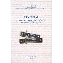 L'hôpital entre religions et laïcité. Du Moyen Âge à nos jour